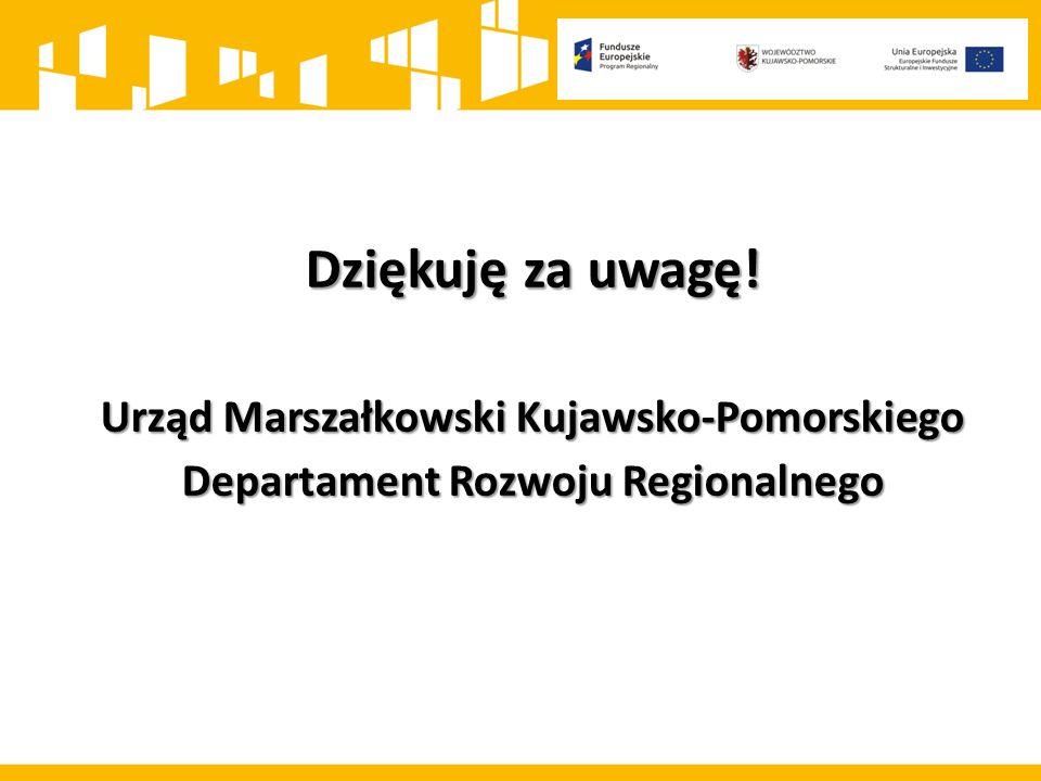 Dziękuję za uwagę! Urząd Marszałkowski Kujawsko-Pomorskiego