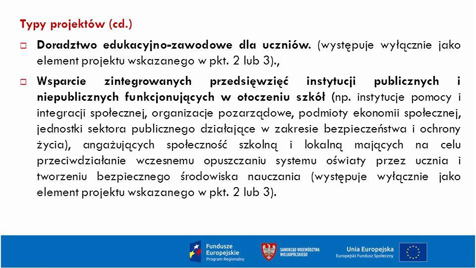 Typy projektów (cd.) Doradztwo edukacyjno-zawodowe dla uczniów. (występuje wyłącznie jako element projektu wskazanego w pkt. 2 lub 3).,