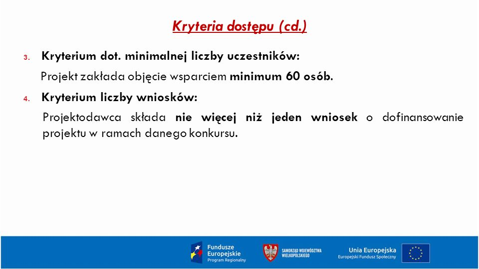 Kryteria dostępu (cd.) Kryterium dot. minimalnej liczby uczestników: