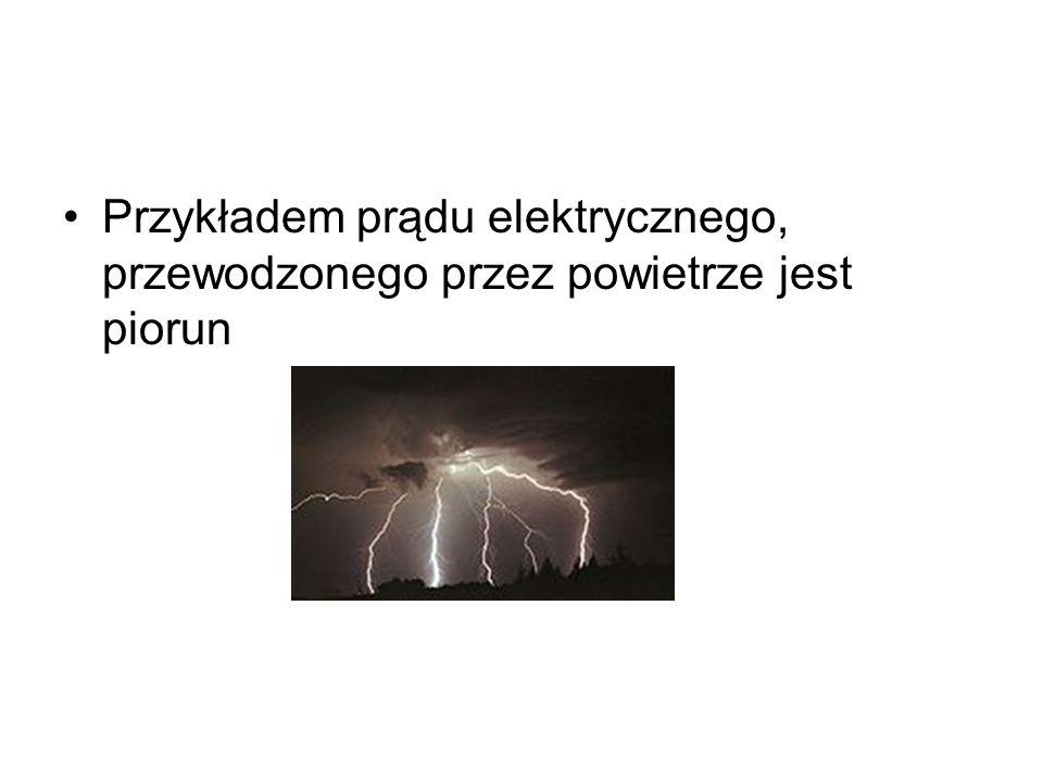 Przykładem prądu elektrycznego, przewodzonego przez powietrze jest piorun