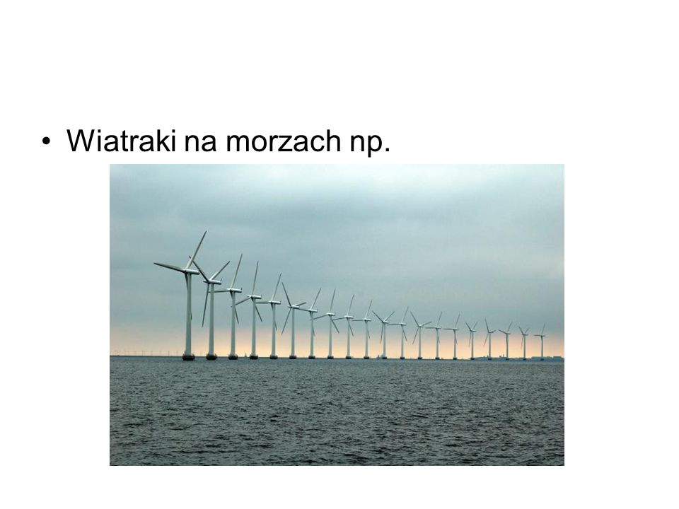 Wiatraki na morzach np.