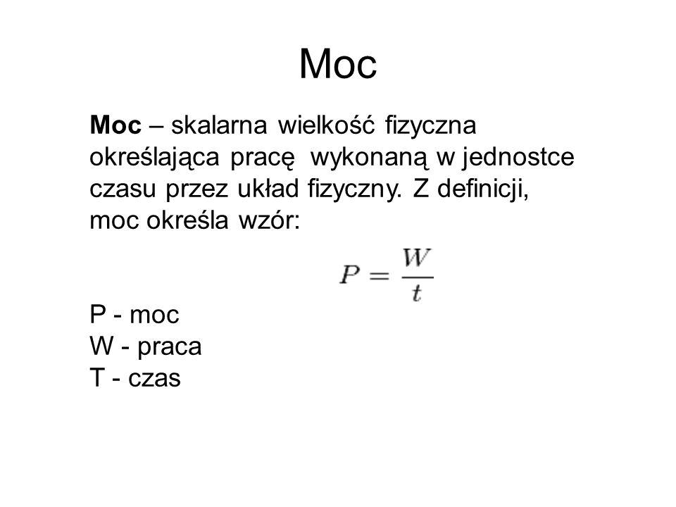 Moc Moc – skalarna wielkość fizyczna określająca pracę wykonaną w jednostce czasu przez układ fizyczny. Z definicji, moc określa wzór:
