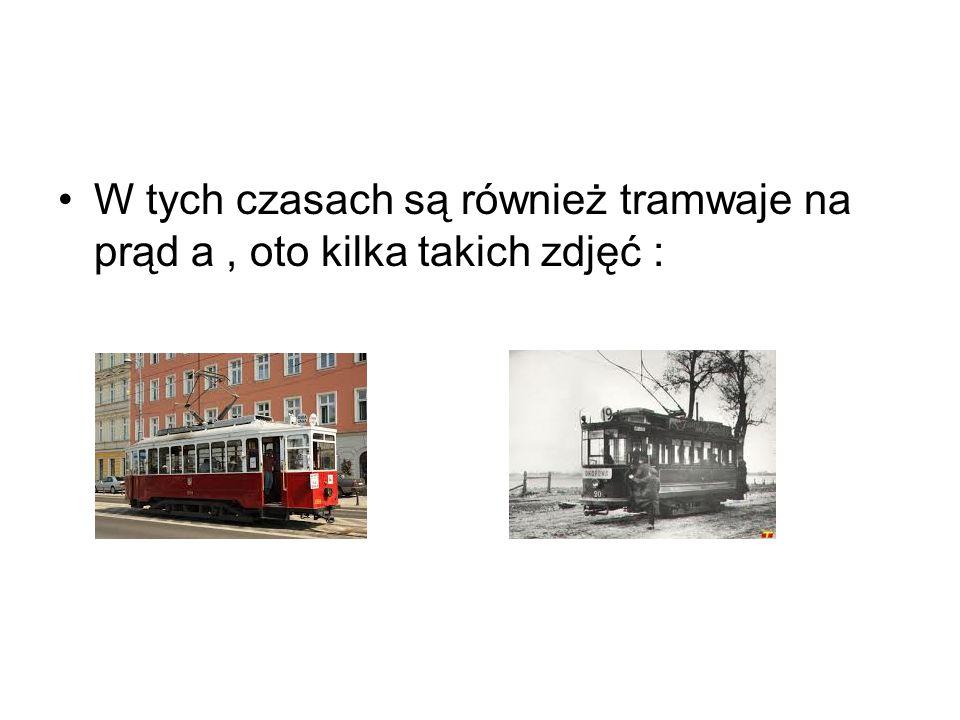 W tych czasach są również tramwaje na prąd a , oto kilka takich zdjęć :