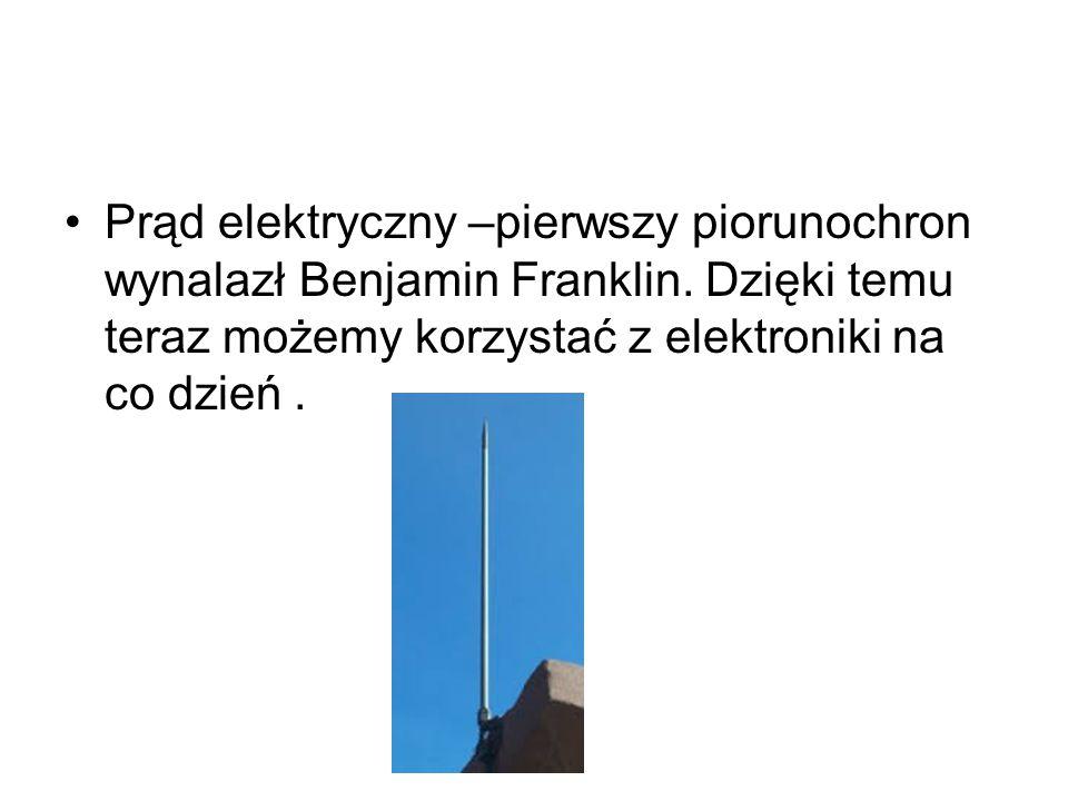 Prąd elektryczny –pierwszy piorunochron wynalazł Benjamin Franklin