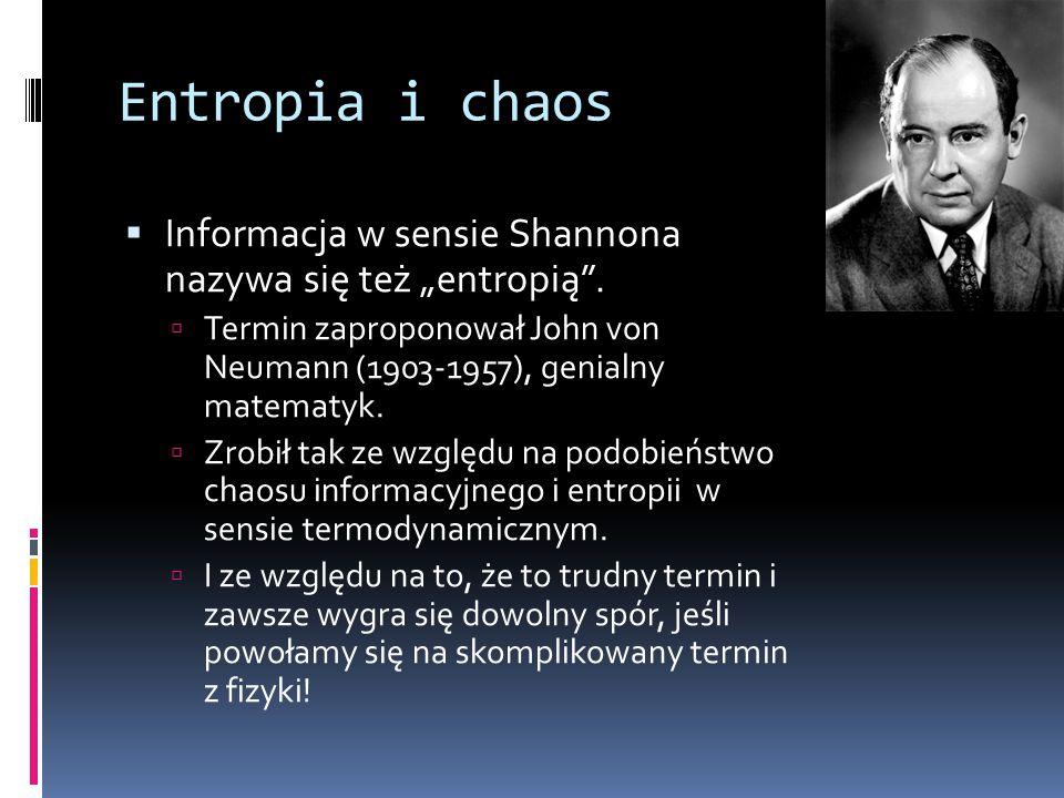 """Entropia i chaos Informacja w sensie Shannona nazywa się też """"entropią . Termin zaproponował John von Neumann (1903-1957), genialny matematyk."""