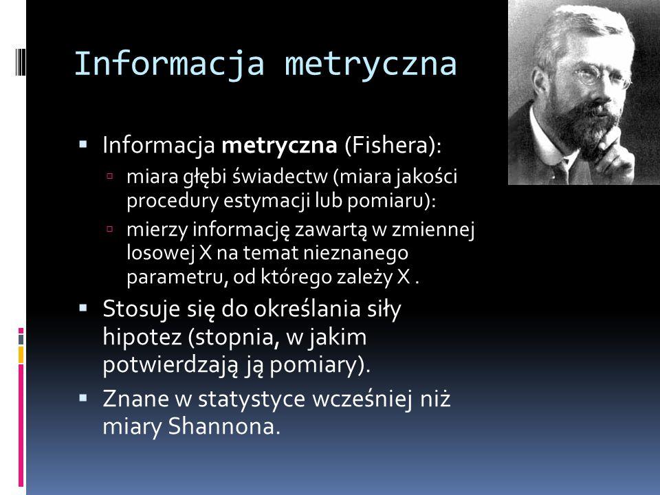 Informacja metryczna Informacja metryczna (Fishera):