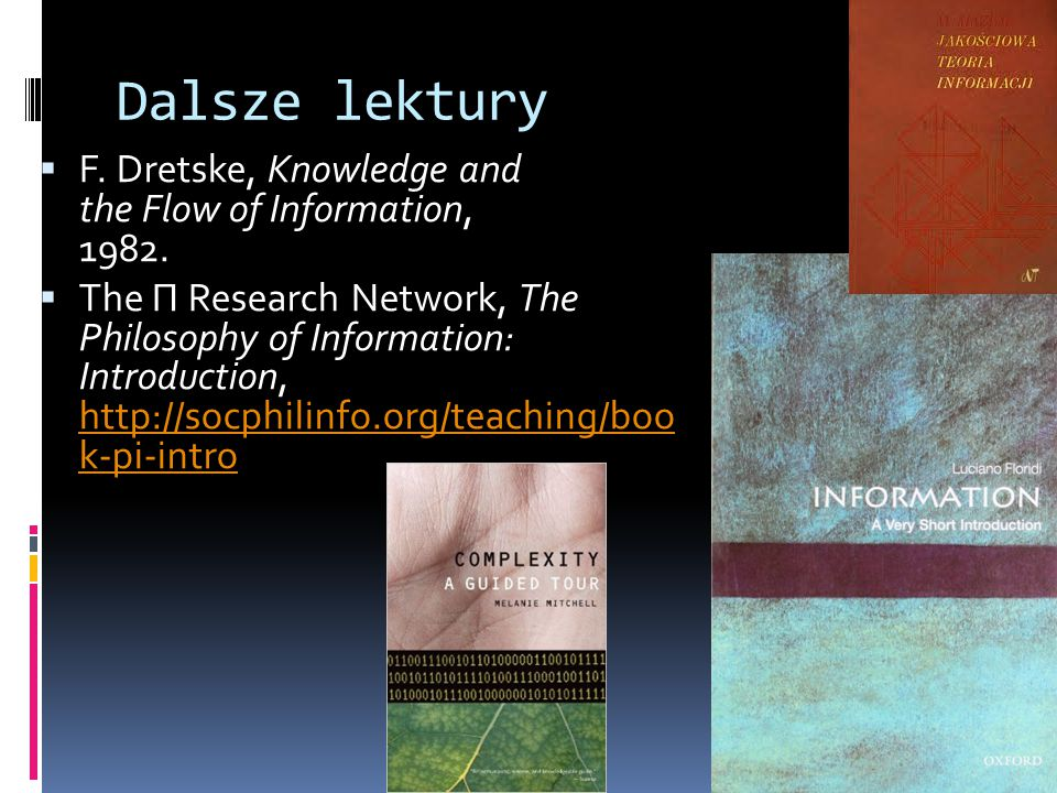 Dalsze lektury F. Dretske, Knowledge and the Flow of Information, 1982.