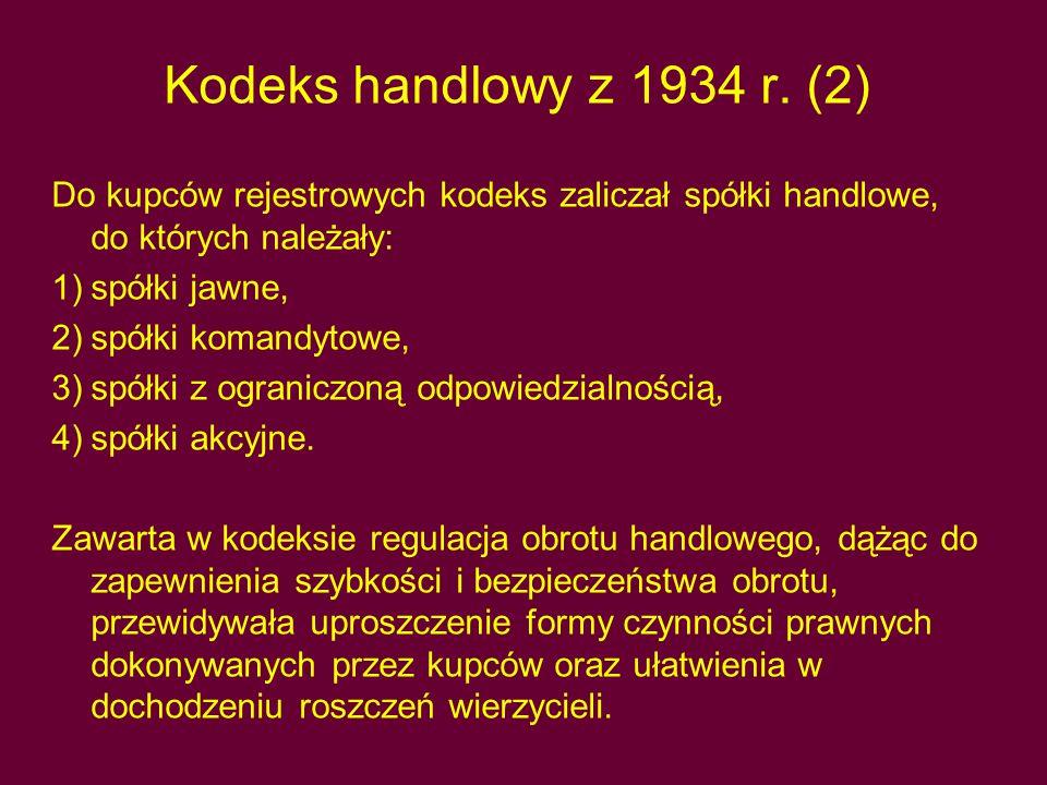 Kodeks handlowy z 1934 r. (2) Do kupców rejestrowych kodeks zaliczał spółki handlowe, do których należały: