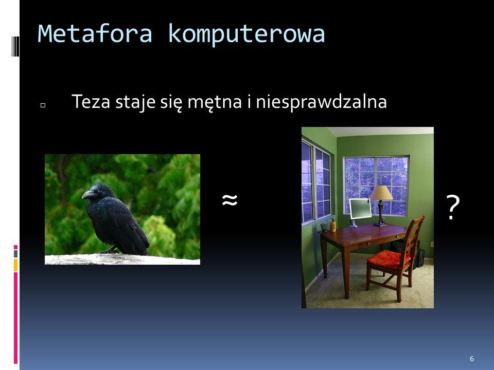 Metafora komputerowa Teza staje się mętna i niesprawdzalna ≈