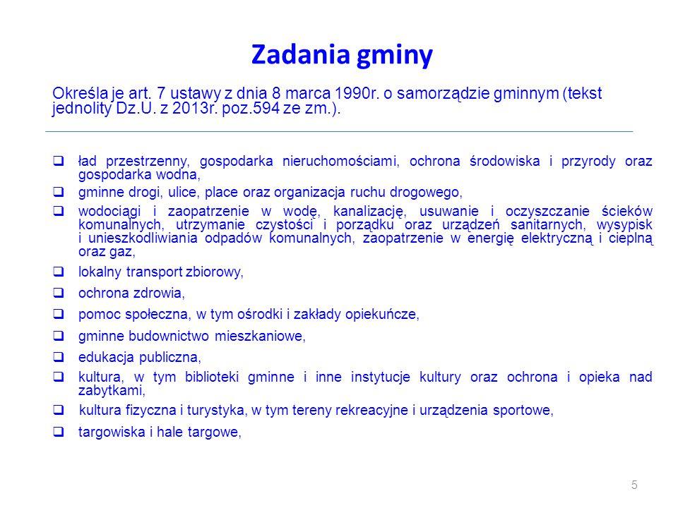Zadania gminy Określa je art. 7 ustawy z dnia 8 marca 1990r. o samorządzie gminnym (tekst jednolity Dz.U. z 2013r. poz.594 ze zm.).