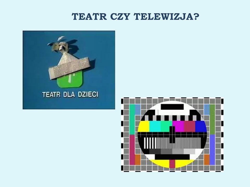 TEATR CZY TELEWIZJA