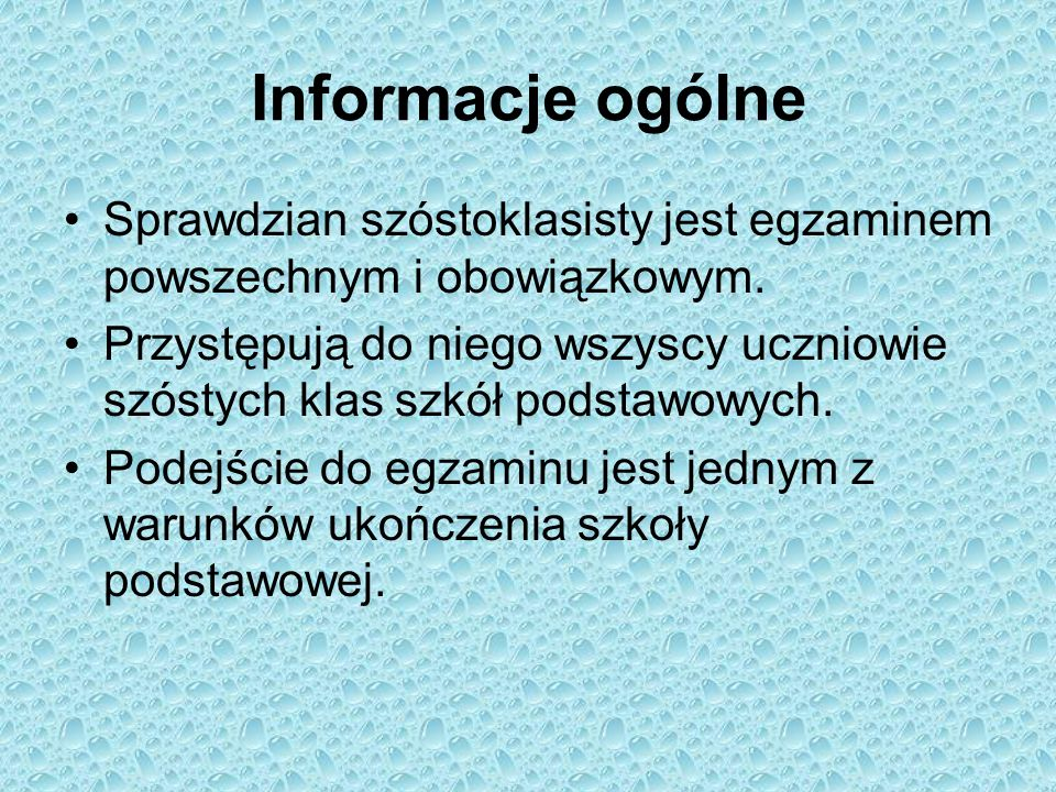 Informacje ogólne Sprawdzian szóstoklasisty jest egzaminem powszechnym i obowiązkowym.