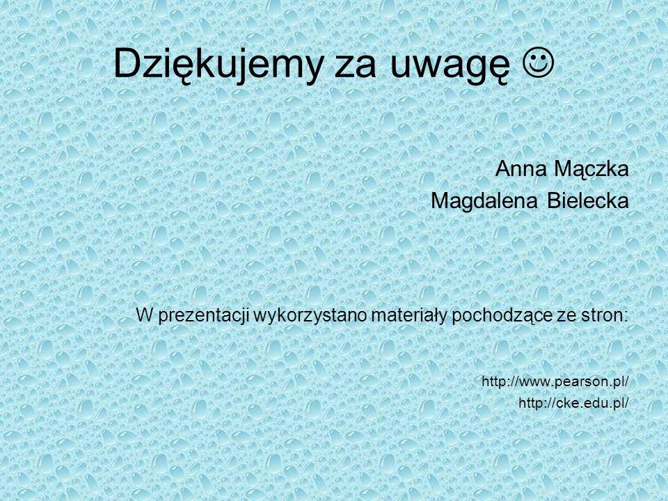 Dziękujemy za uwagę  Anna Mączka Magdalena Bielecka