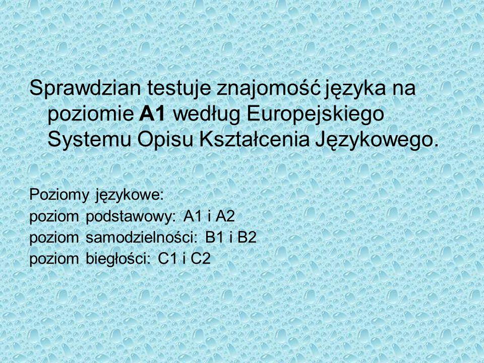 Sprawdzian testuje znajomość języka na poziomie A1 według Europejskiego Systemu Opisu Kształcenia Językowego.