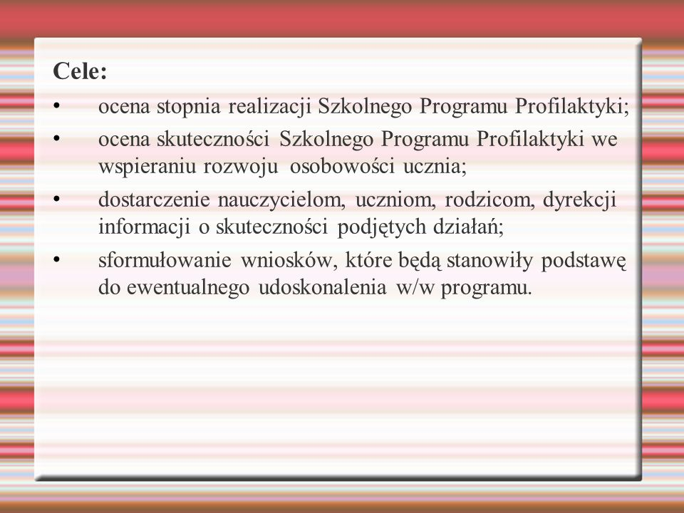 Cele: ocena stopnia realizacji Szkolnego Programu Profilaktyki;