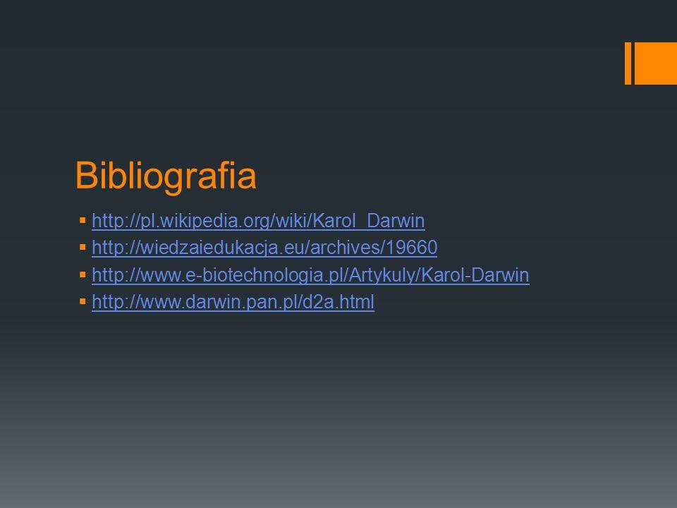 Bibliografia http://pl.wikipedia.org/wiki/Karol_Darwin