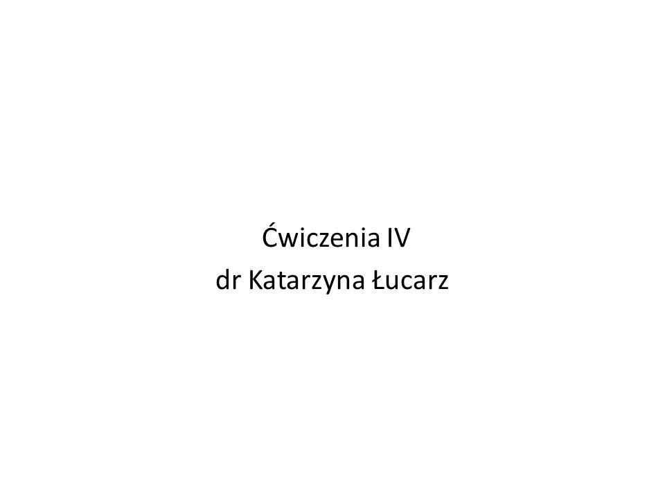 Ćwiczenia IV dr Katarzyna Łucarz