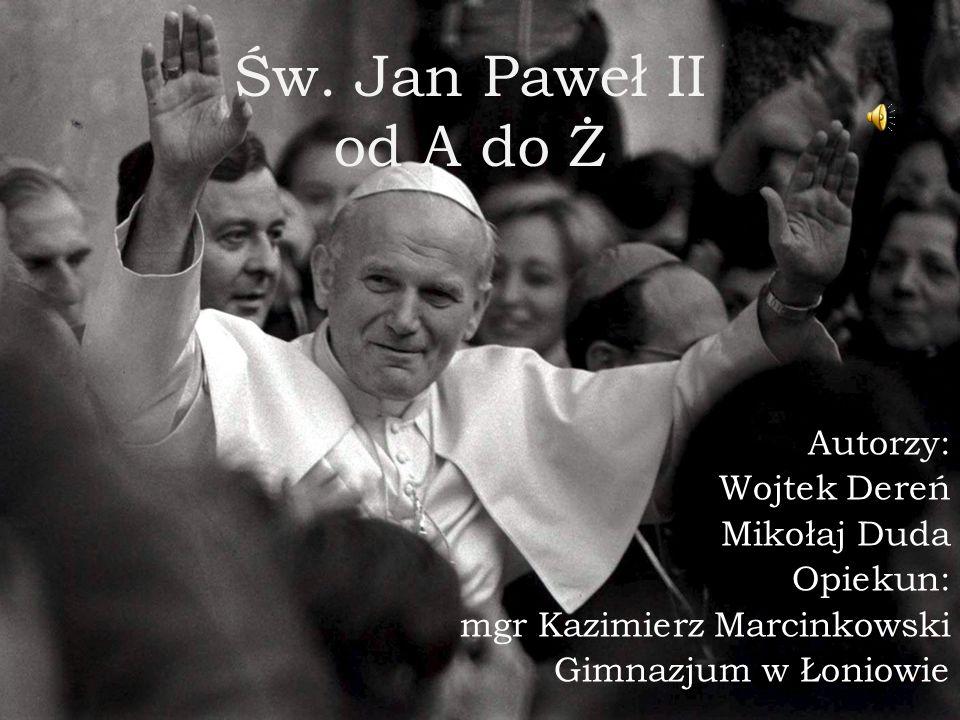 Św. Jan Paweł II od A do Ż Autorzy: Wojtek Dereń Mikołaj Duda Opiekun: