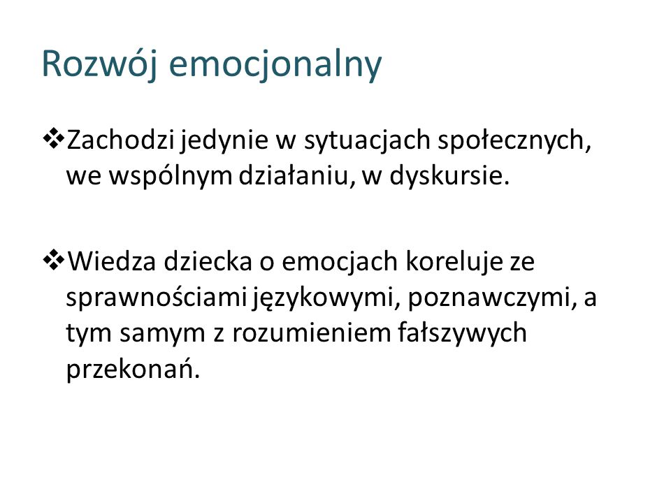 Rozwój emocjonalny Zachodzi jedynie w sytuacjach społecznych, we wspólnym działaniu, w dyskursie.