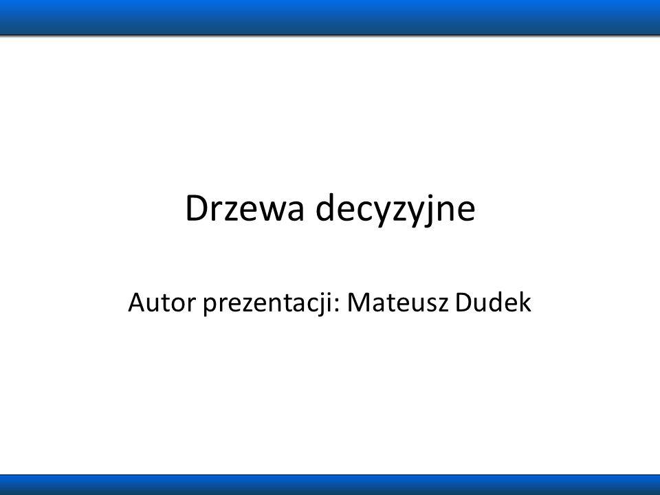 Autor prezentacji: Mateusz Dudek