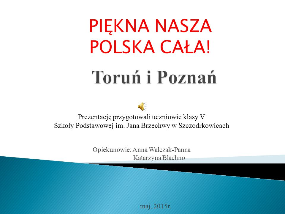 Toruń i Poznań PIĘKNA NASZA POLSKA CAŁA!
