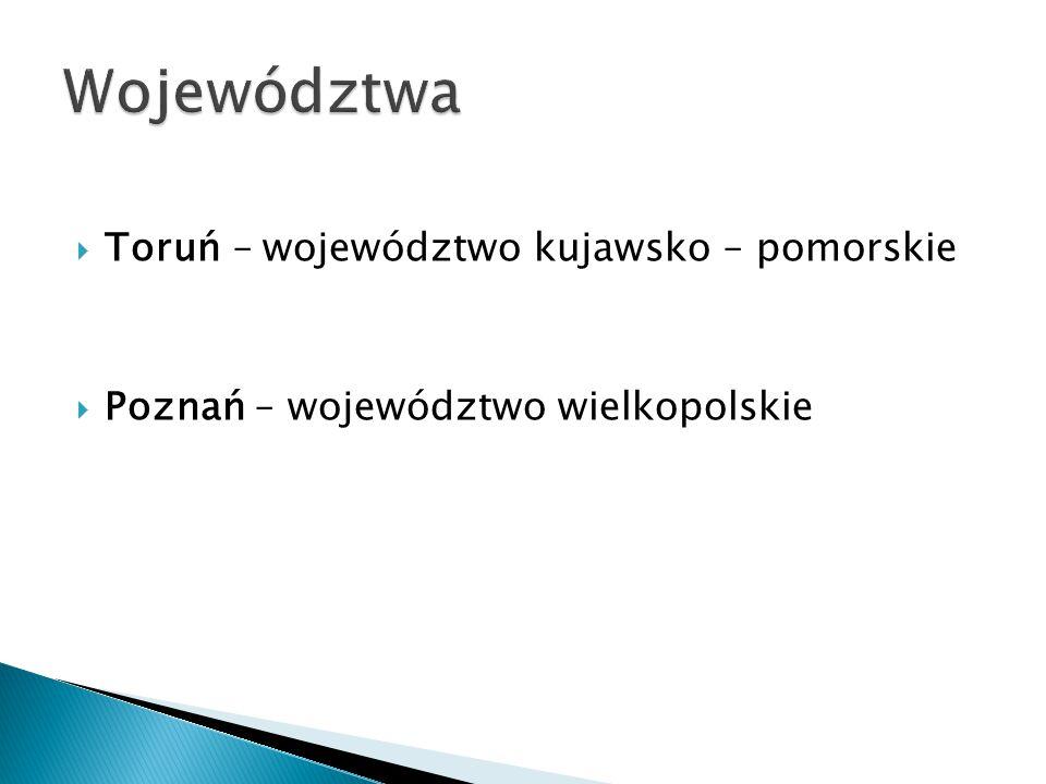 Województwa Toruń – województwo kujawsko – pomorskie