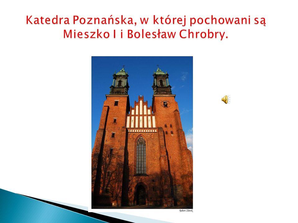 Katedra Poznańska, w której pochowani są Mieszko I i Bolesław Chrobry.