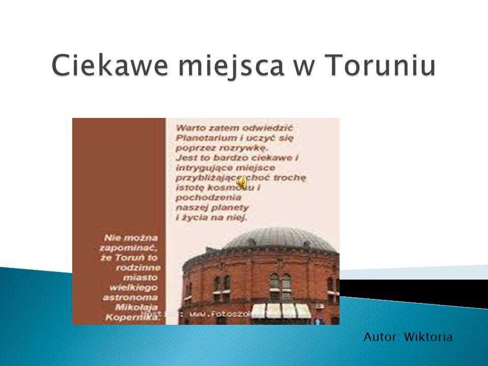 Ciekawe miejsca w Toruniu