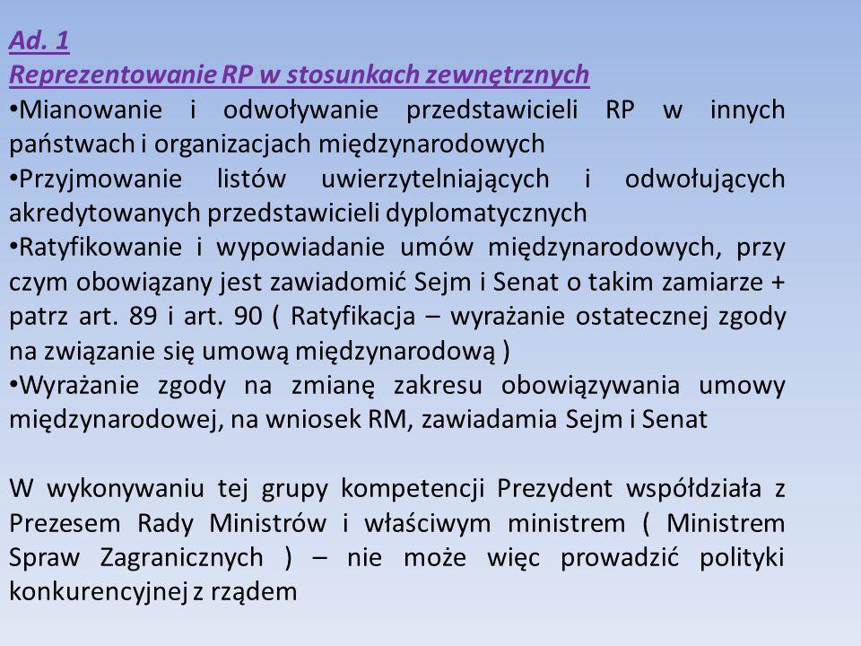 Ad. 1 Reprezentowanie RP w stosunkach zewnętrznych. Mianowanie i odwoływanie przedstawicieli RP w innych państwach i organizacjach międzynarodowych.