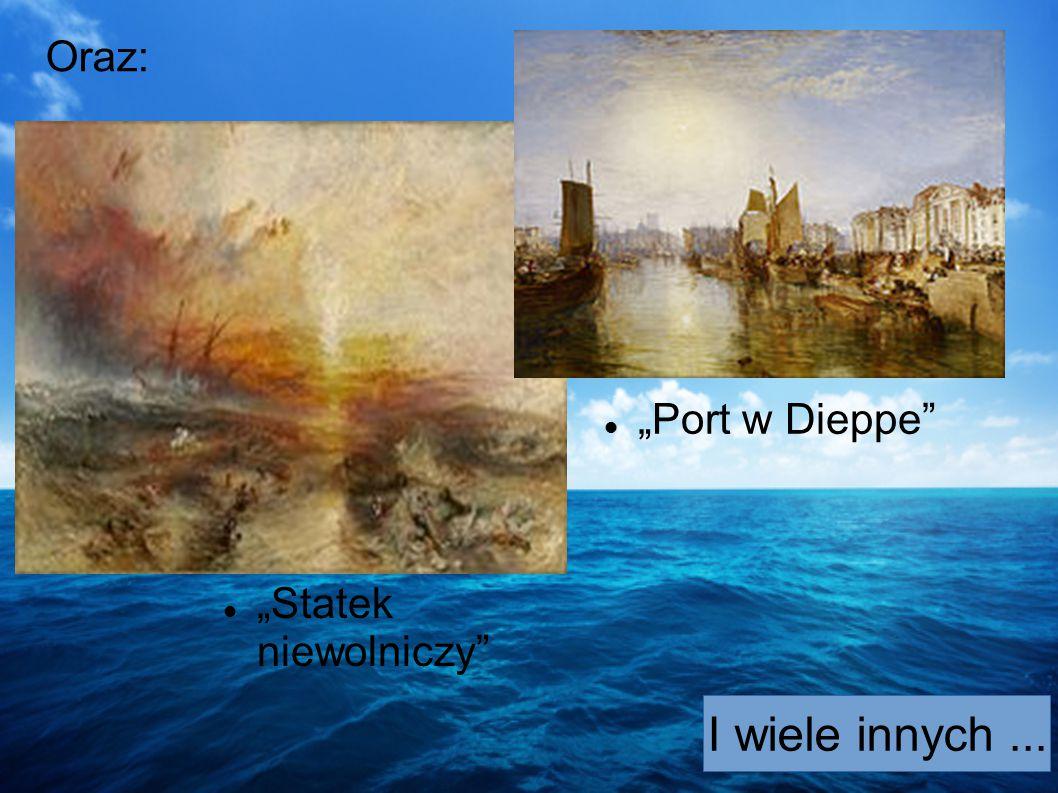 """Oraz: """"Port w Dieppe """"Statek niewolniczy I wiele innych ..."""