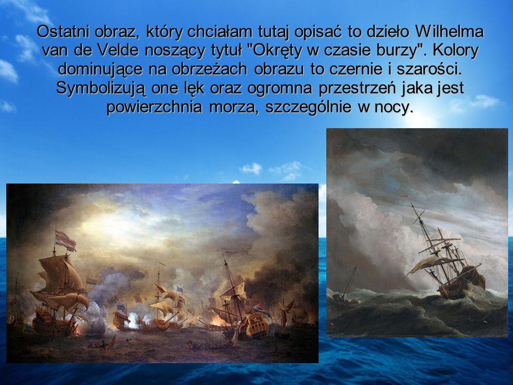 Ostatni obraz, który chciałam tutaj opisać to dzieło Wilhelma van de Velde noszący tytuł Okręty w czasie burzy .