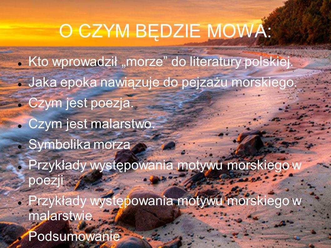 """O CZYM BĘDZIE MOWA: Kto wprowadził """"morze do literatury polskiej."""