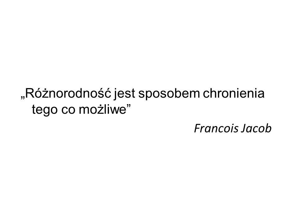 """""""Różnorodność jest sposobem chronienia tego co możliwe Francois Jacob"""