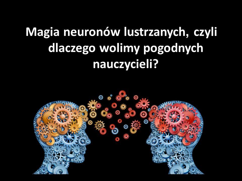 Magia neuronów lustrzanych, czyli dlaczego wolimy pogodnych nauczycieli