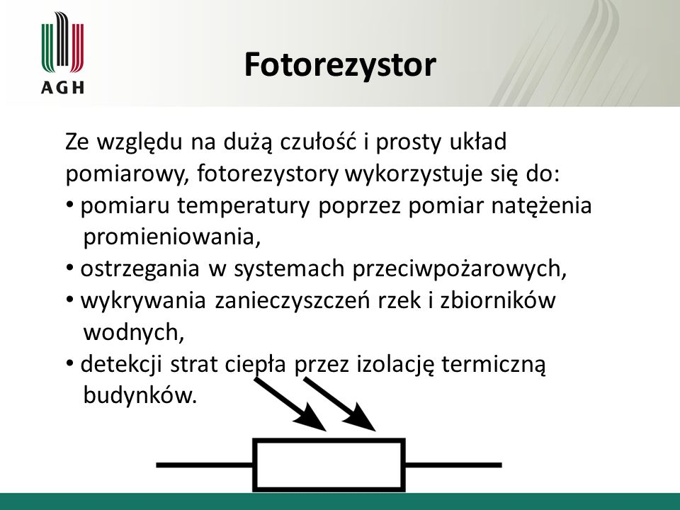 Fotorezystor Ze względu na dużą czułość i prosty układ pomiarowy, fotorezystory wykorzystuje się do: