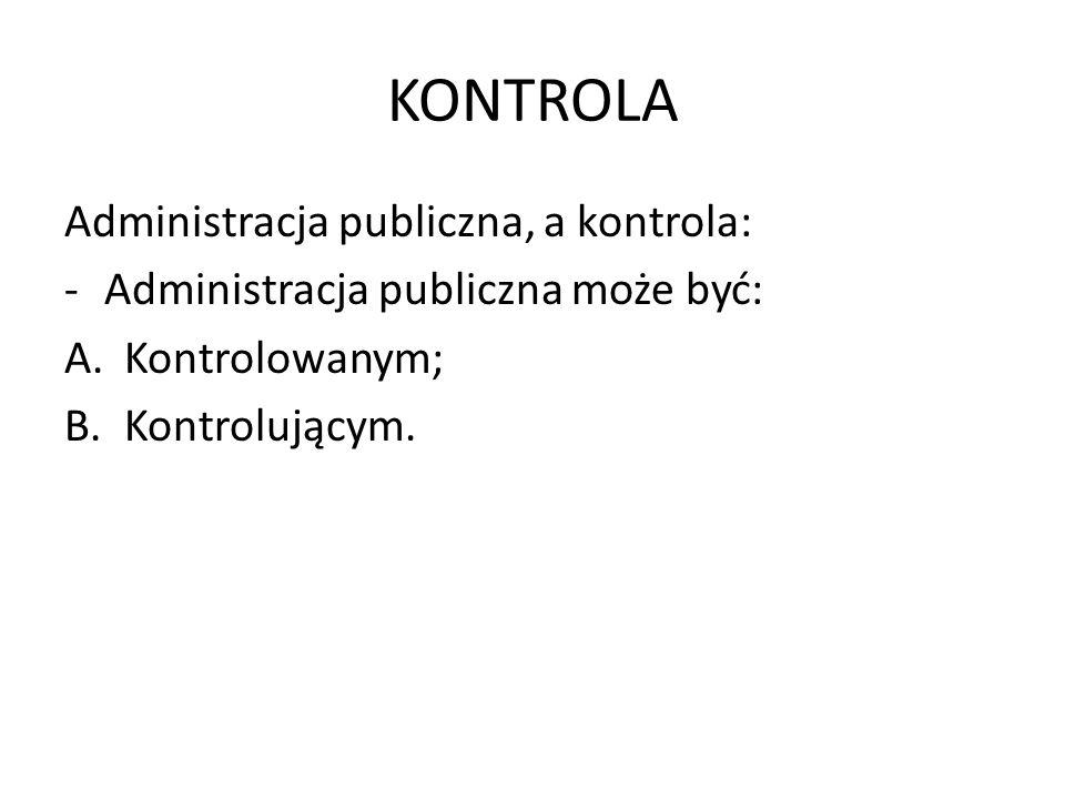 KONTROLA Administracja publiczna, a kontrola:
