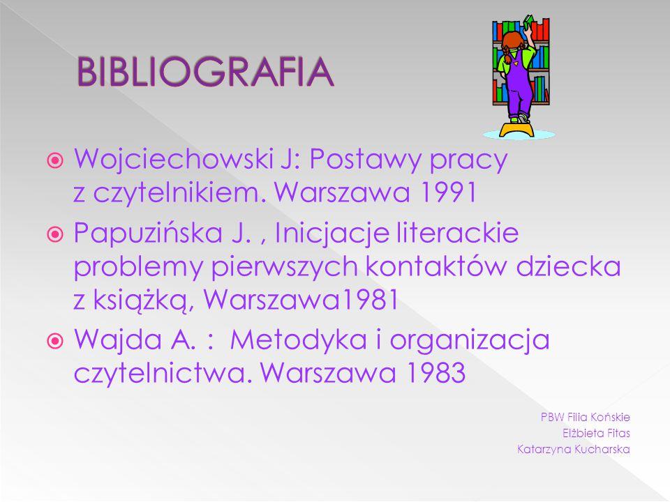 BIBLIOGRAFIA Wojciechowski J: Postawy pracy z czytelnikiem. Warszawa 1991.