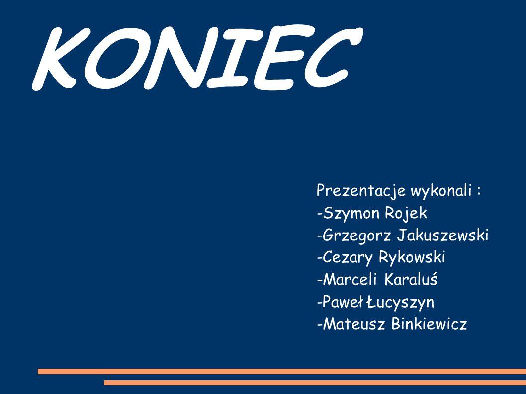 KONIEC Prezentacje wykonali : -Szymon Rojek -Grzegorz Jakuszewski