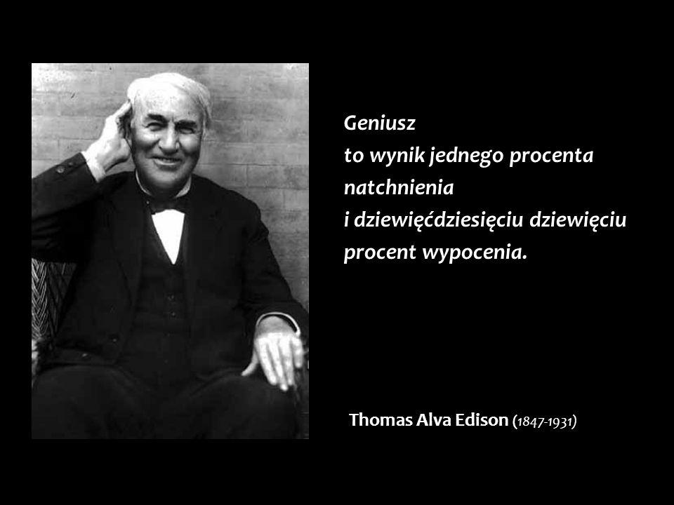 Geniusz to wynik jednego procenta natchnienia i dziewięćdziesięciu dziewięciu procent wypocenia.