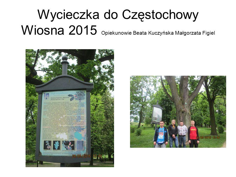 Wycieczka do Częstochowy Wiosna 2015 Opiekunowie Beata Kuczyńska Małgorzata Figiel