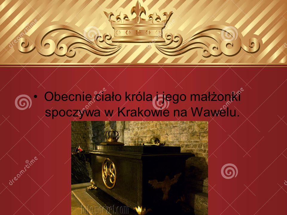 Obecnie ciało króla i jego małżonki spoczywa w Krakowie na Wawelu.