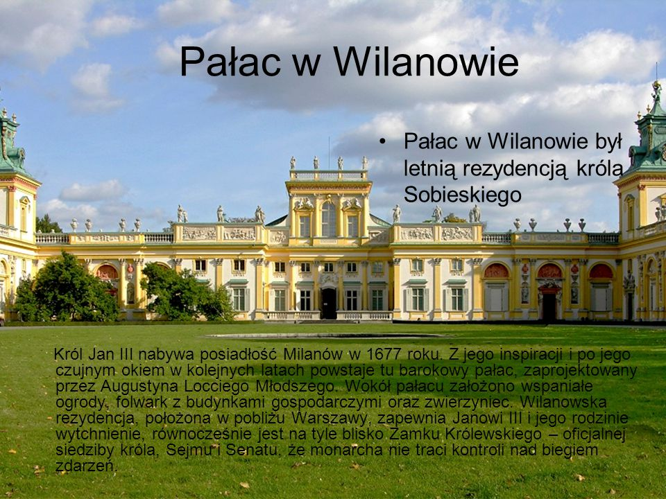 Pałac w Wilanowie Pałac w Wilanowie był letnią rezydencją króla Sobieskiego.