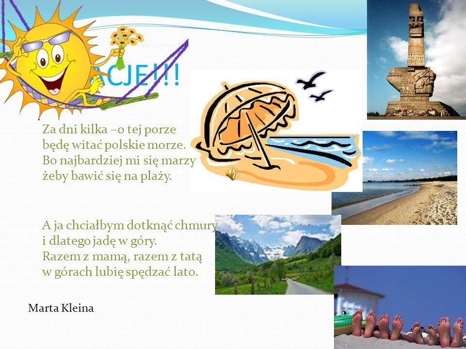 WAKACJE!!! Za dni kilka –o tej porze będę witać polskie morze. Bo najbardziej mi się marzy żeby bawić się na plaży.