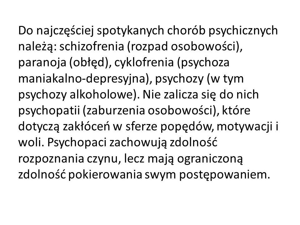Do najczęściej spotykanych chorób psychicznych należą: schizofrenia (rozpad osobowości), paranoja (obłęd), cyklofrenia (psychoza maniakalno-depresyjna), psychozy (w tym psychozy alkoholowe).