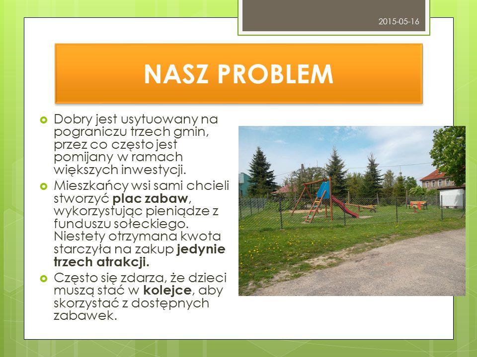 2015-05-16 NASZ PROBLEM. Dobry jest usytuowany na pograniczu trzech gmin, przez co często jest pomijany w ramach większych inwestycji.
