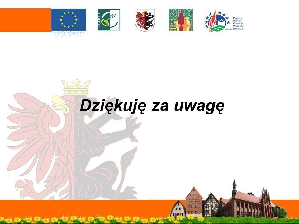 Dziękuję za uwagę Europejski Fundusz Rolny na rzecz