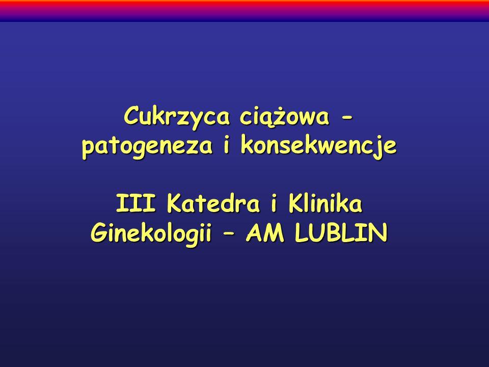 Cukrzyca ciążowa - patogeneza i konsekwencje III Katedra i Klinika Ginekologii – AM LUBLIN