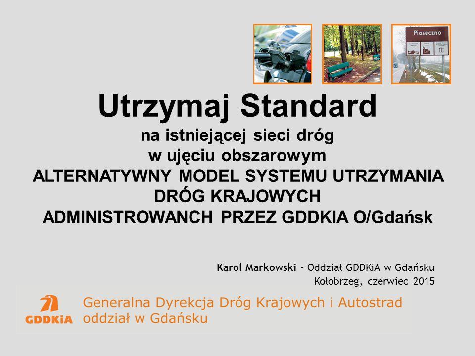 Utrzymaj Standard na istniejącej sieci dróg w ujęciu obszarowym ALTERNATYWNY MODEL SYSTEMU UTRZYMANIA DRÓG KRAJOWYCH ADMINISTROWANCH PRZEZ GDDKIA O/Gdańsk