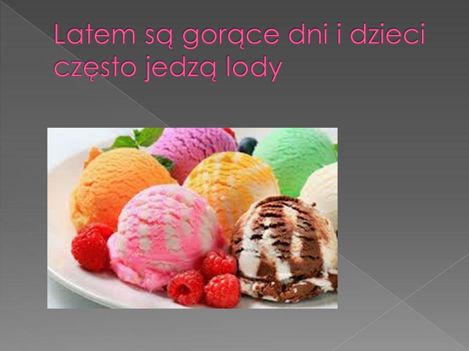 Latem są gorące dni i dzieci często jedzą lody