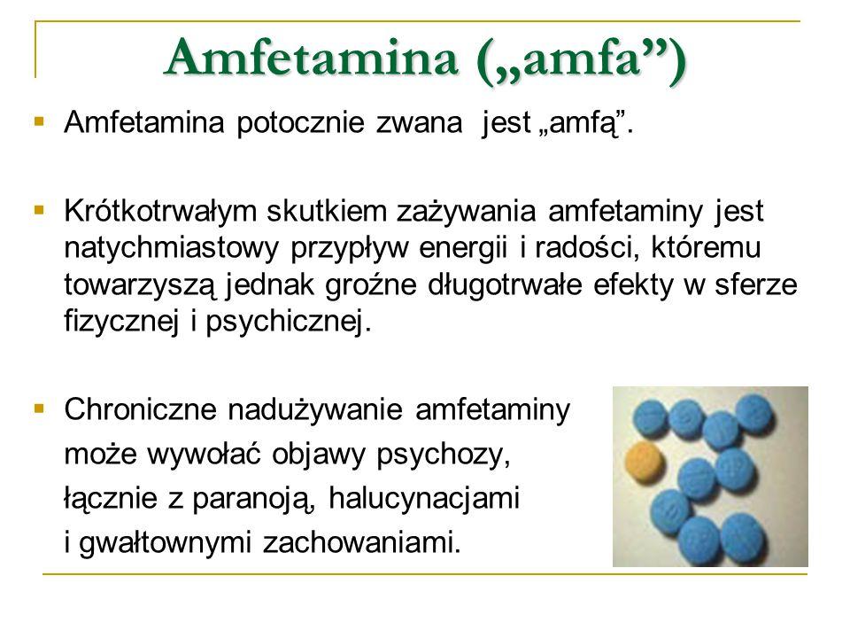 """Amfetamina (""""amfa ) Amfetamina potocznie zwana jest """"amfą ."""
